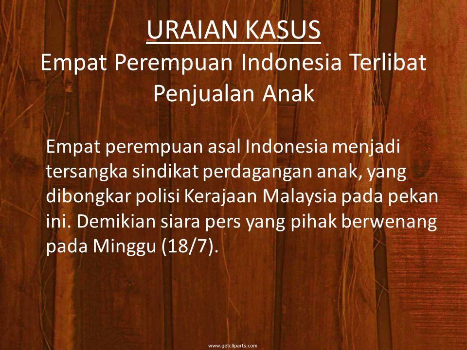 URAIAN KASUS Empat Perempuan Indonesia Terlibat Penjualan Anak