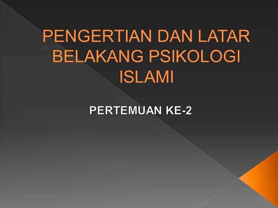 PENGERTIAN DAN LATAR BELAKANG PSIKOLOGI ISLAMI