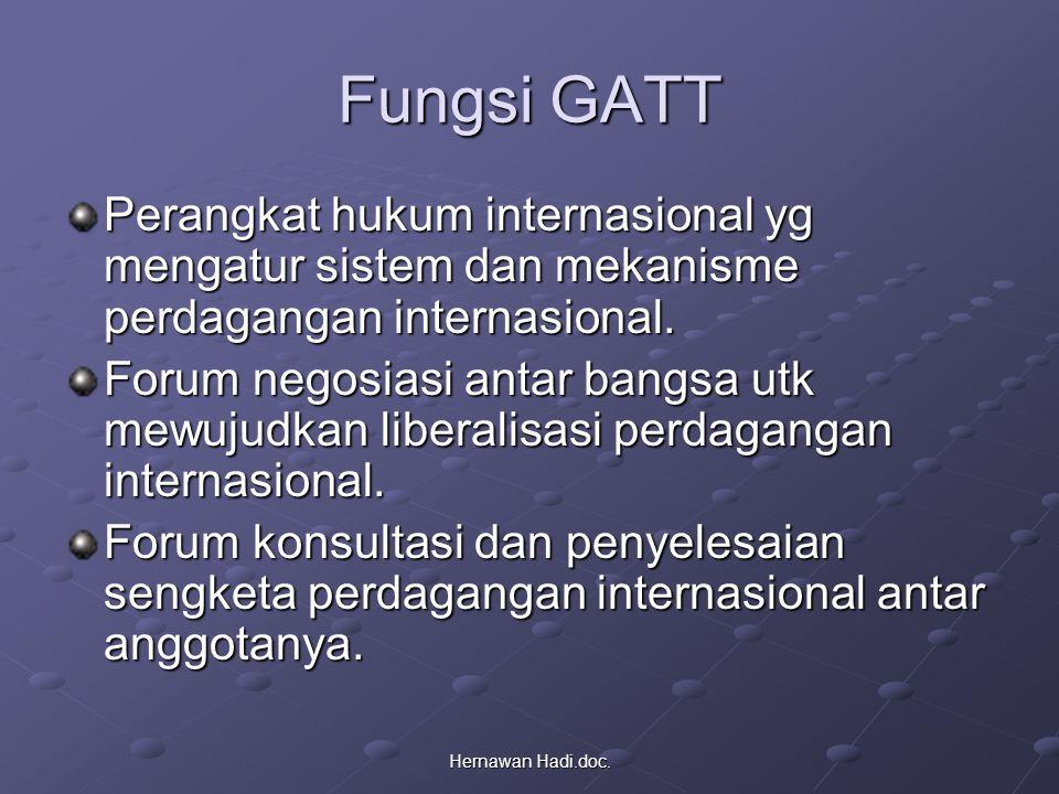 Fungsi GATT Perangkat hukum internasional yg mengatur sistem dan mekanisme perdagangan internasional.