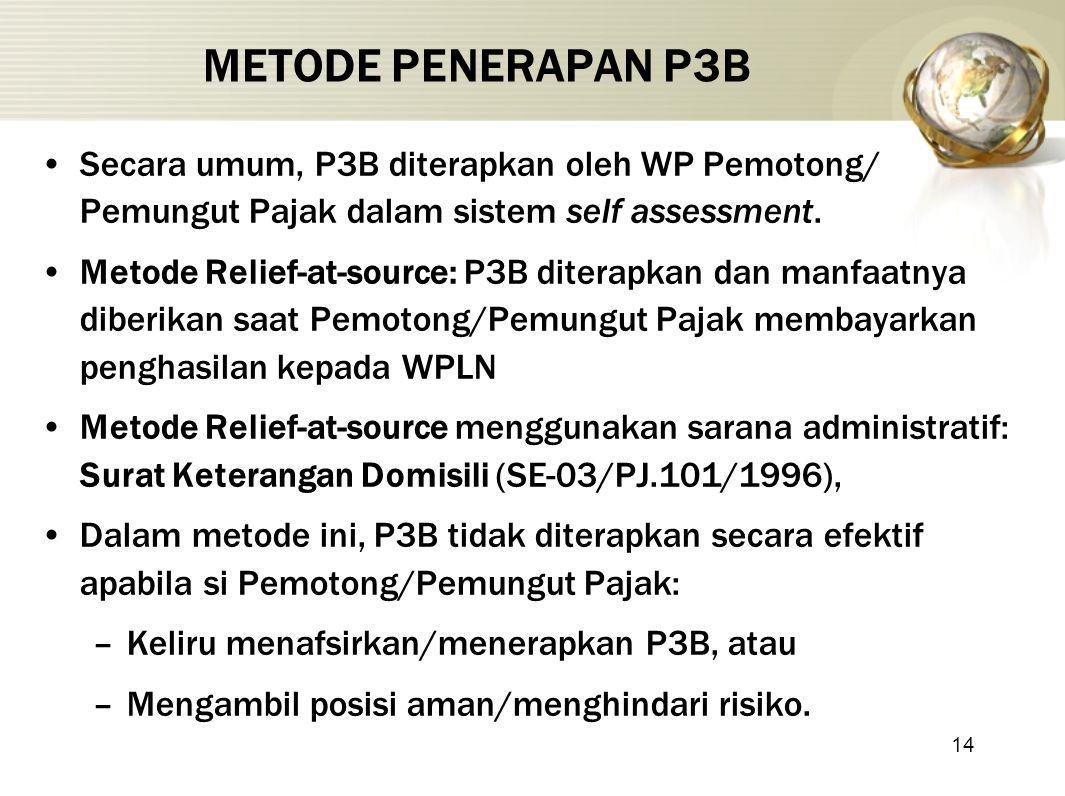 METODE PENERAPAN P3B Secara umum, P3B diterapkan oleh WP Pemotong/ Pemungut Pajak dalam sistem self assessment.
