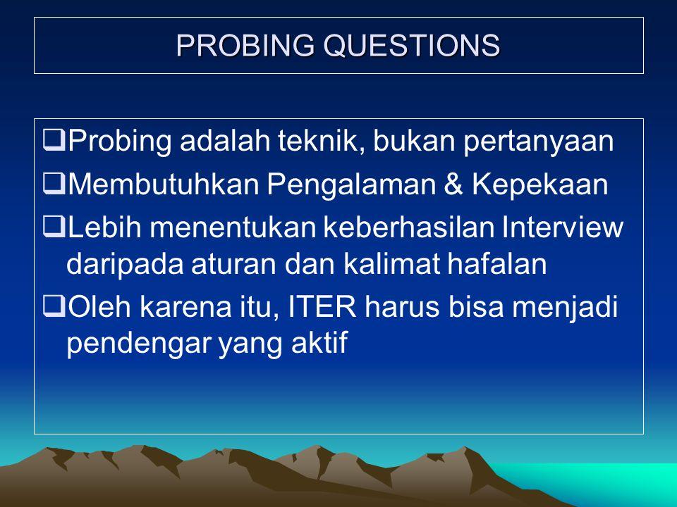 PROBING QUESTIONS Probing adalah teknik, bukan pertanyaan. Membutuhkan Pengalaman & Kepekaan.