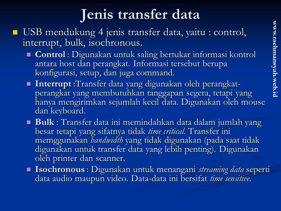 Jenis transfer data USB mendukung 4 jenis transfer data, yaitu : control, interrupt, bulk, isochronous.