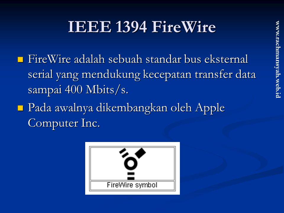 IEEE 1394 FireWire FireWire adalah sebuah standar bus eksternal serial yang mendukung kecepatan transfer data sampai 400 Mbits/s.
