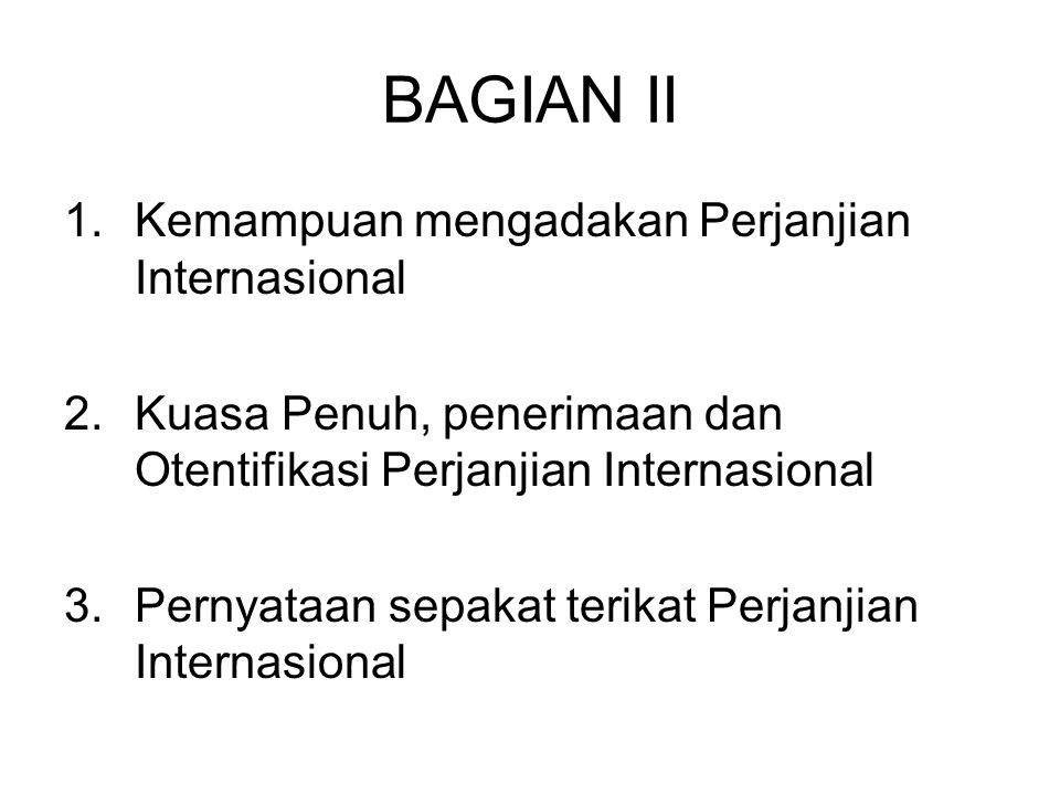 BAGIAN II Kemampuan mengadakan Perjanjian Internasional