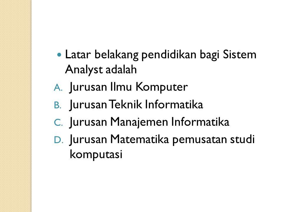 Latar belakang pendidikan bagi Sistem Analyst adalah