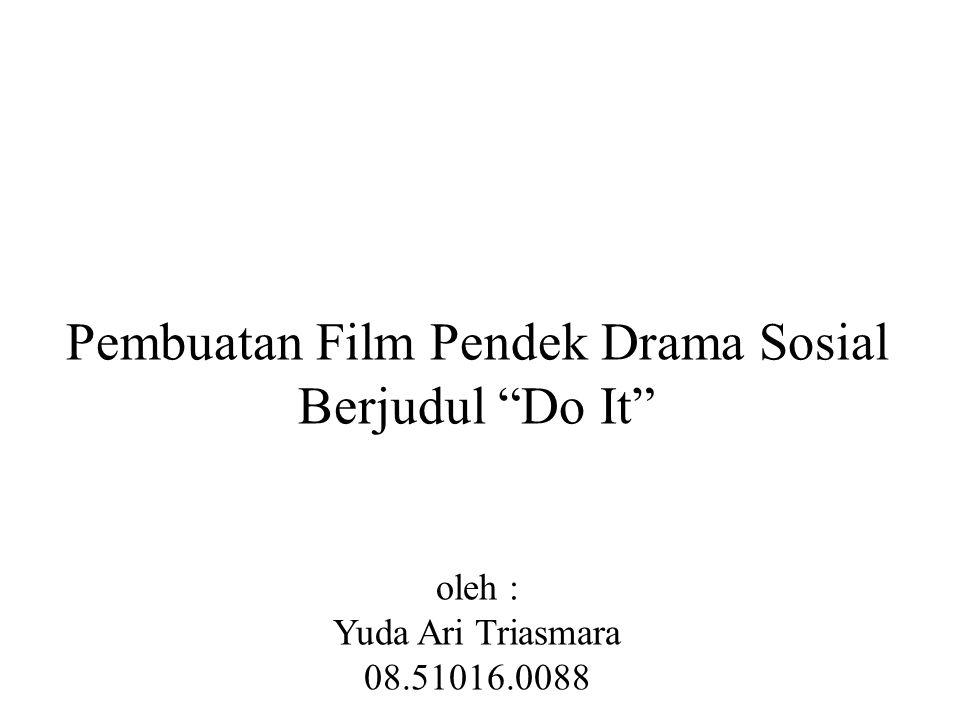 Pembuatan Film Pendek Drama Sosial Berjudul Do It oleh : Yuda Ari Triasmara 08.51016.0088