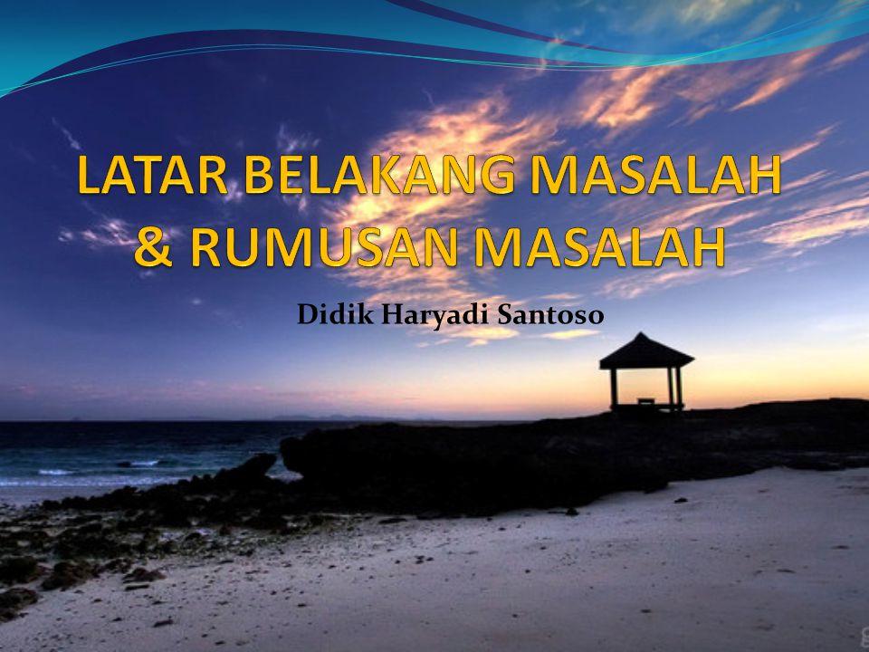 LATAR BELAKANG MASALAH & RUMUSAN MASALAH