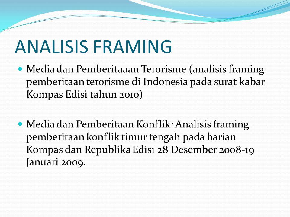 ANALISIS FRAMING Media dan Pemberitaaan Terorisme (analisis framing pemberitaan terorisme di Indonesia pada surat kabar Kompas Edisi tahun 2010)