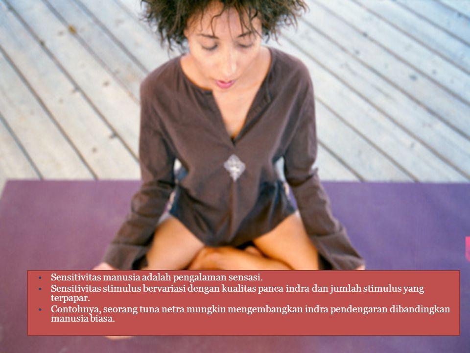 Sensitivitas manusia adalah pengalaman sensasi.