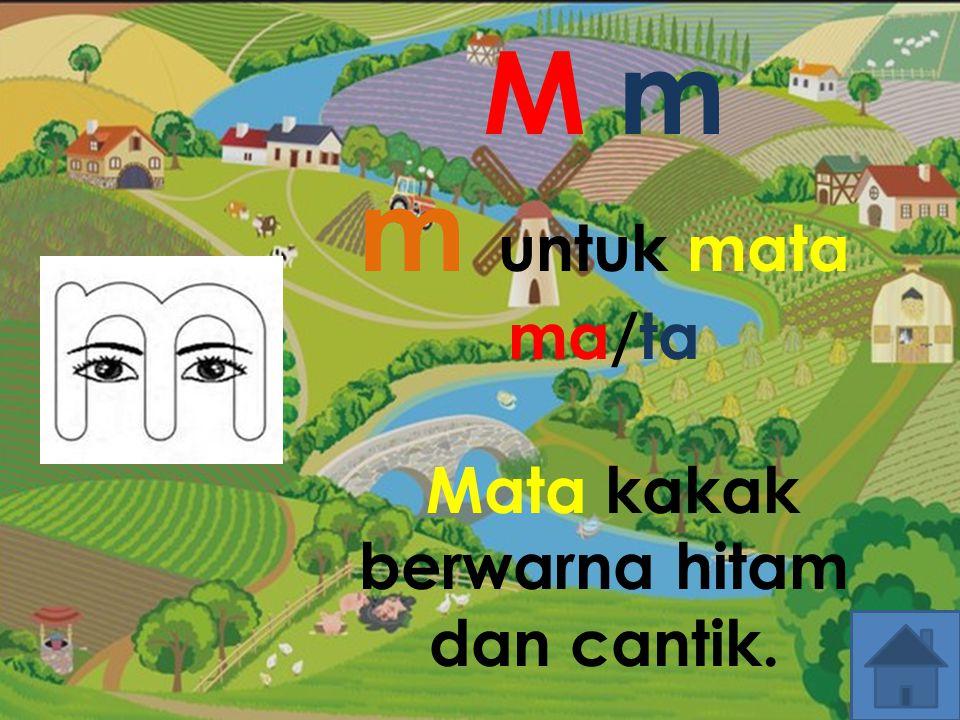 M m m untuk mata ma/ta Mata kakak berwarna hitam dan cantik.