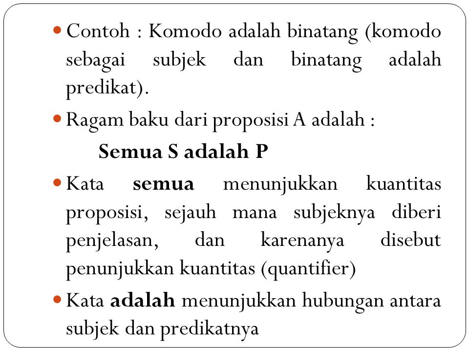 Contoh : Komodo adalah binatang (komodo sebagai subjek dan binatang adalah predikat).
