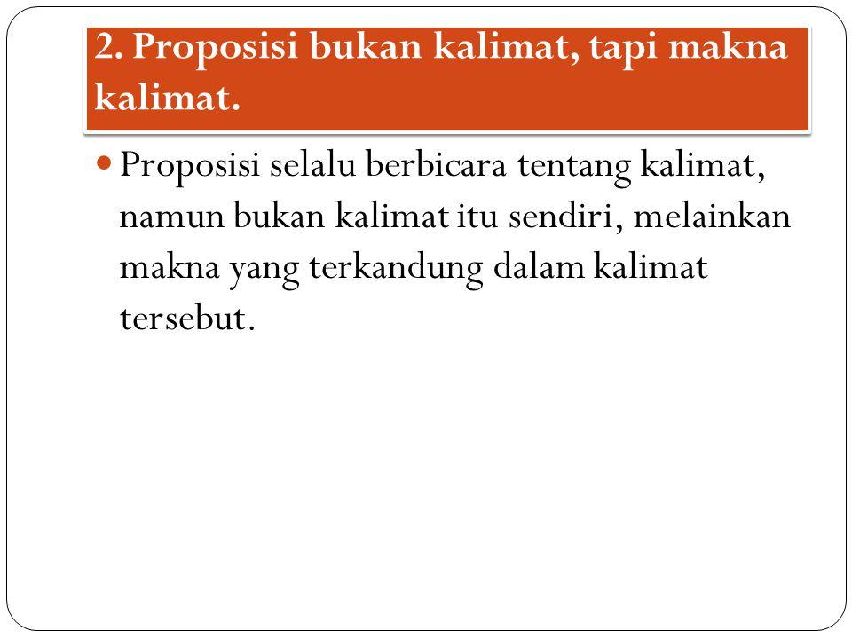 2. Proposisi bukan kalimat, tapi makna kalimat.