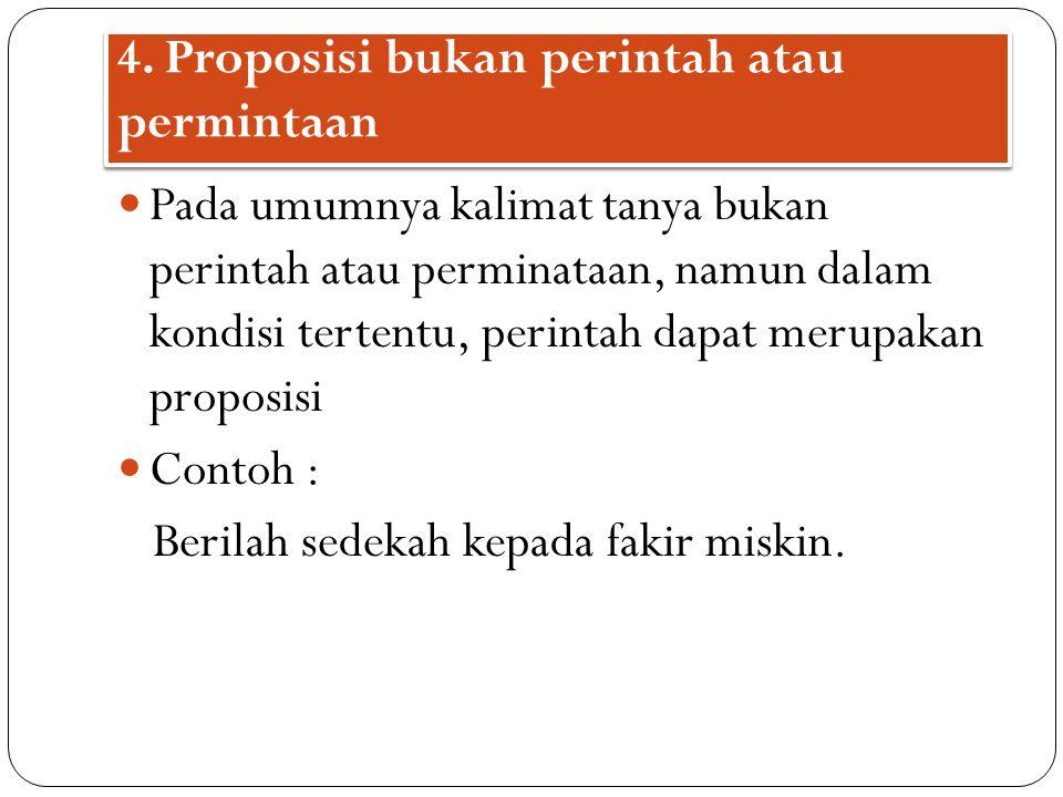 4. Proposisi bukan perintah atau permintaan