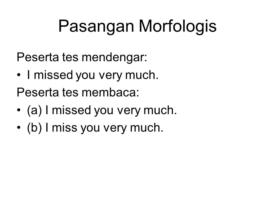 Pasangan Morfologis Peserta tes mendengar: I missed you very much.