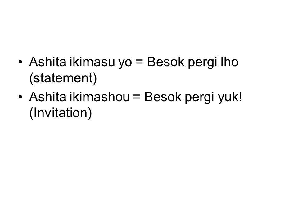 Ashita ikimasu yo = Besok pergi lho (statement)