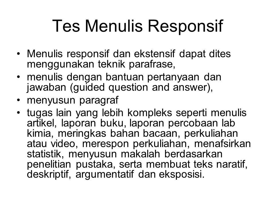 Tes Menulis Responsif Menulis responsif dan ekstensif dapat dites menggunakan teknik parafrase,