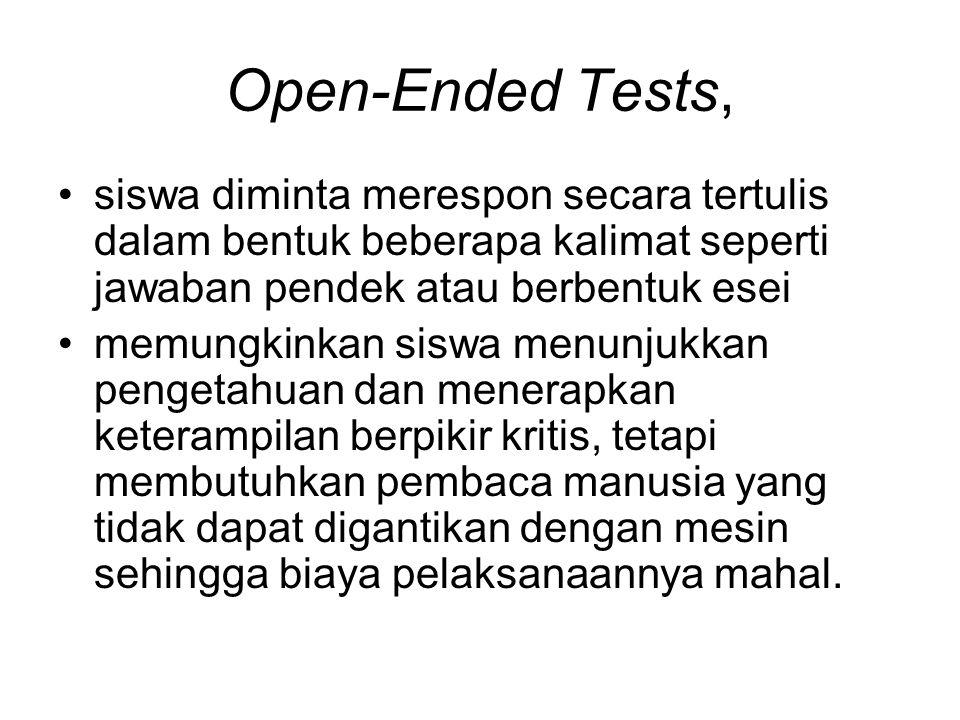 Open-Ended Tests, siswa diminta merespon secara tertulis dalam bentuk beberapa kalimat seperti jawaban pendek atau berbentuk esei.