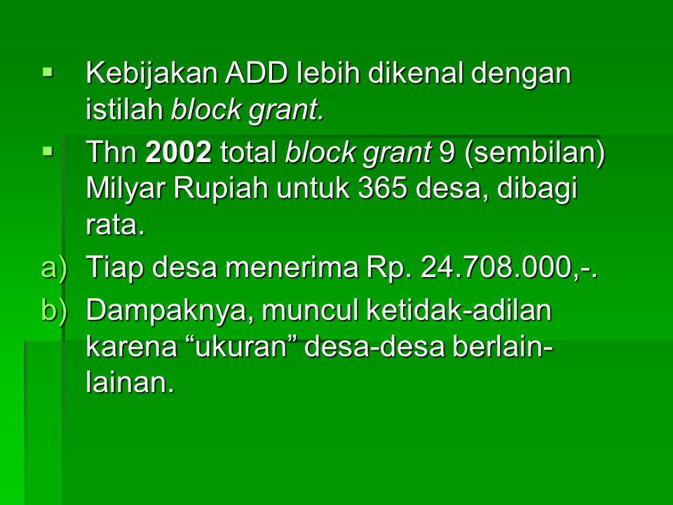 Kebijakan ADD lebih dikenal dengan istilah block grant.