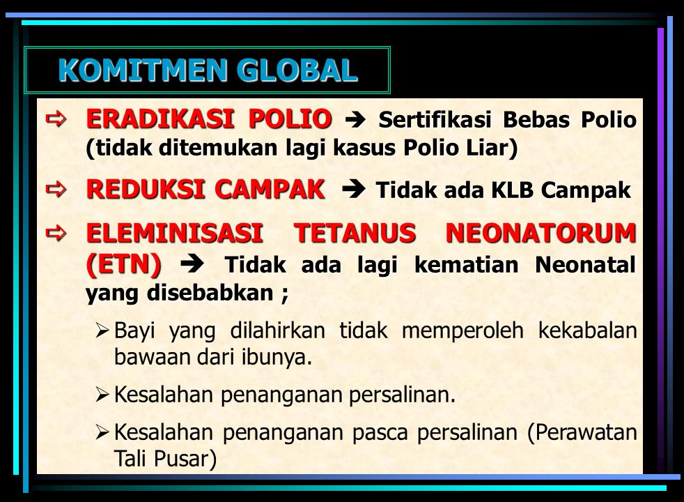 KOMITMEN GLOBAL ERADIKASI POLIO  Sertifikasi Bebas Polio (tidak ditemukan lagi kasus Polio Liar) REDUKSI CAMPAK  Tidak ada KLB Campak.