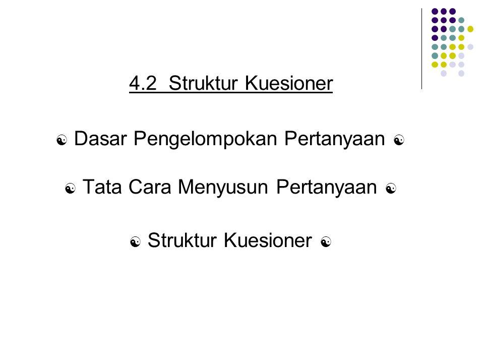 4.2 Struktur Kuesioner  Dasar Pengelompokan Pertanyaan 