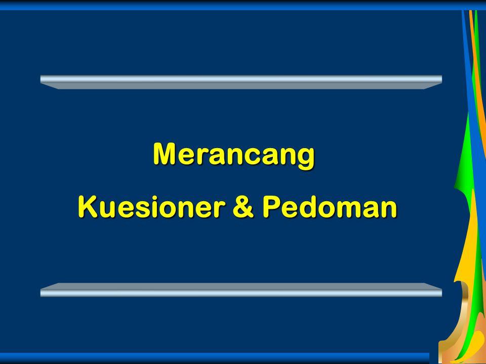 Merancang Kuesioner & Pedoman