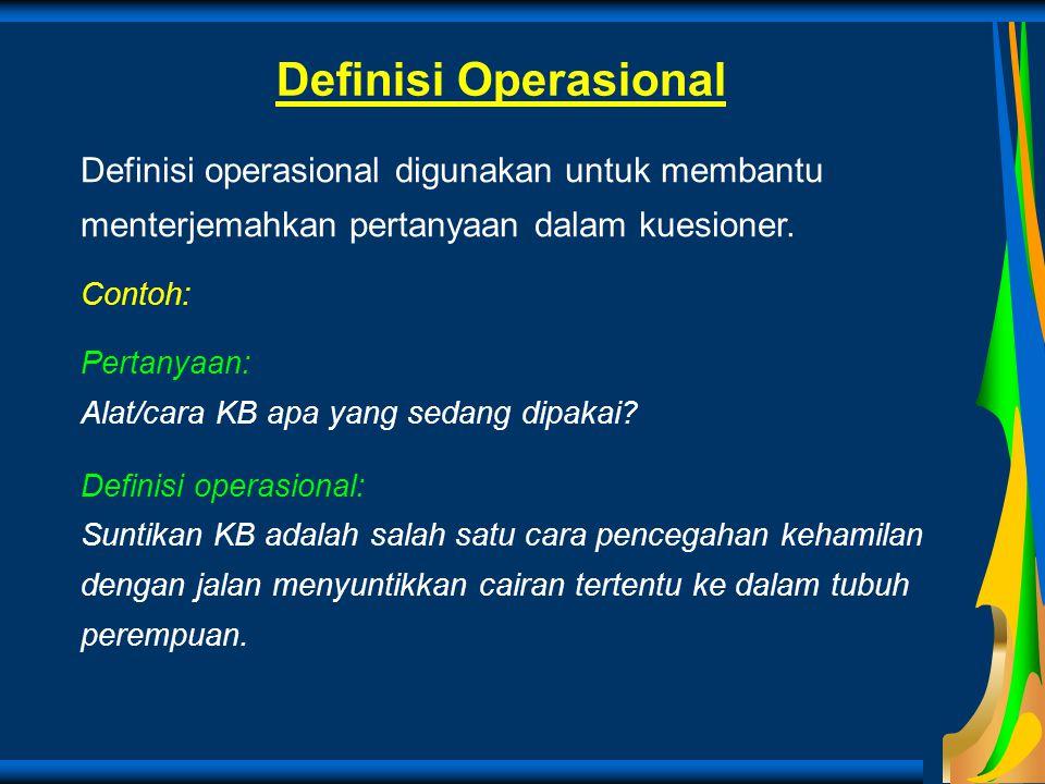 Definisi Operasional Definisi operasional digunakan untuk membantu menterjemahkan pertanyaan dalam kuesioner.