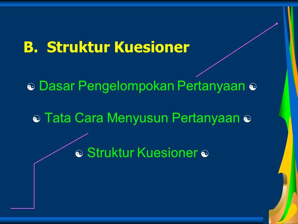 B. Struktur Kuesioner  Dasar Pengelompokan Pertanyaan 