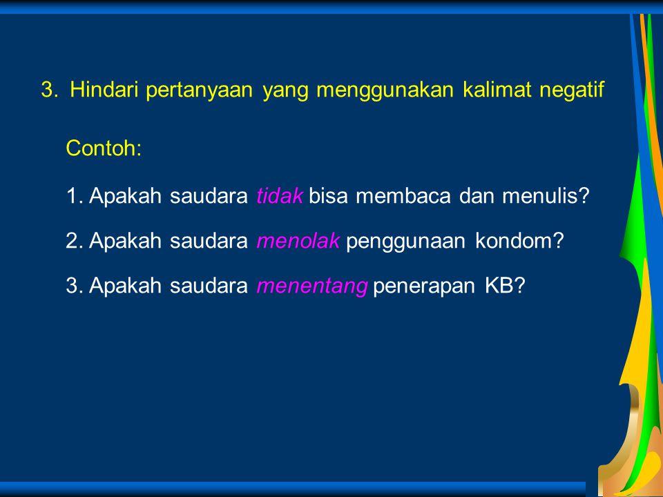 3. Hindari pertanyaan yang menggunakan kalimat negatif