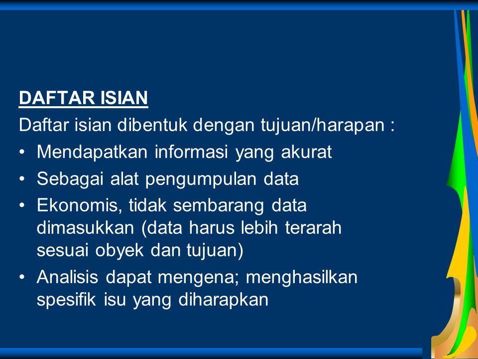 DAFTAR ISIAN Daftar isian dibentuk dengan tujuan/harapan : Mendapatkan informasi yang akurat. Sebagai alat pengumpulan data.