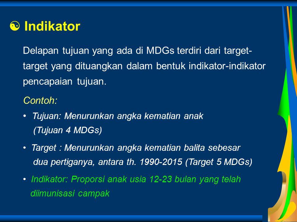  Indikator Delapan tujuan yang ada di MDGs terdiri dari target-target yang dituangkan dalam bentuk indikator-indikator pencapaian tujuan.