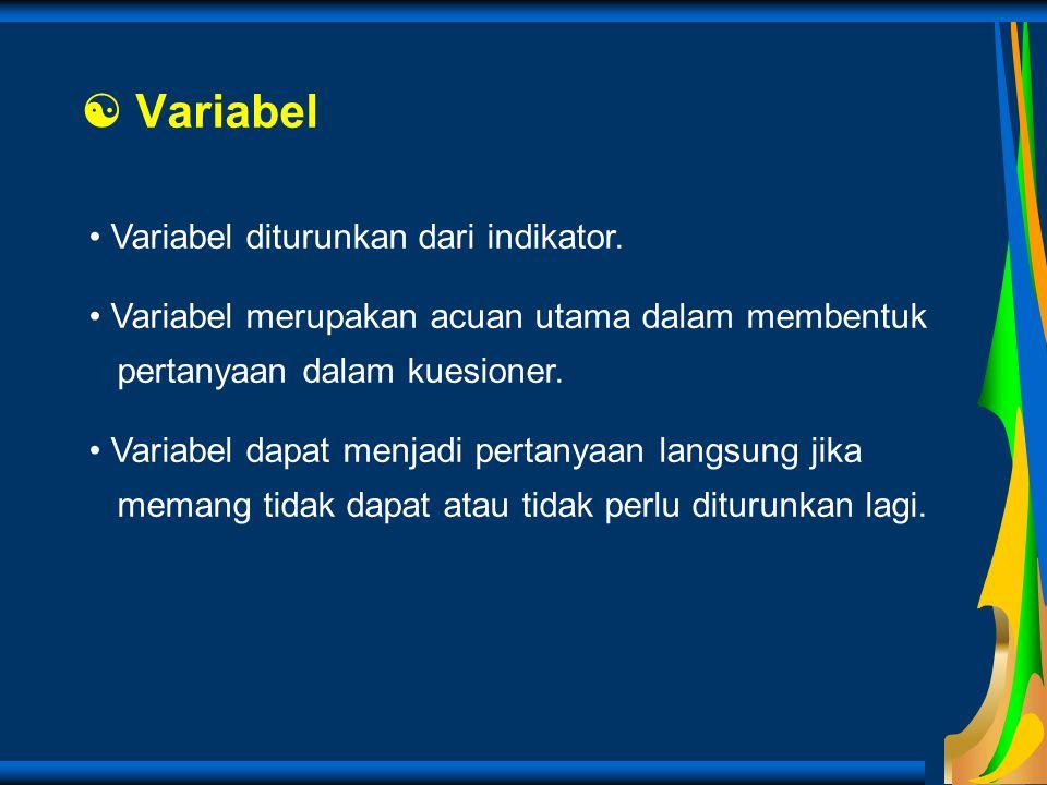  Variabel Variabel diturunkan dari indikator.