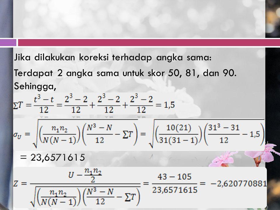 Jika dilakukan koreksi terhadap angka sama: Terdapat 2 angka sama untuk skor 50, 81, dan 90.