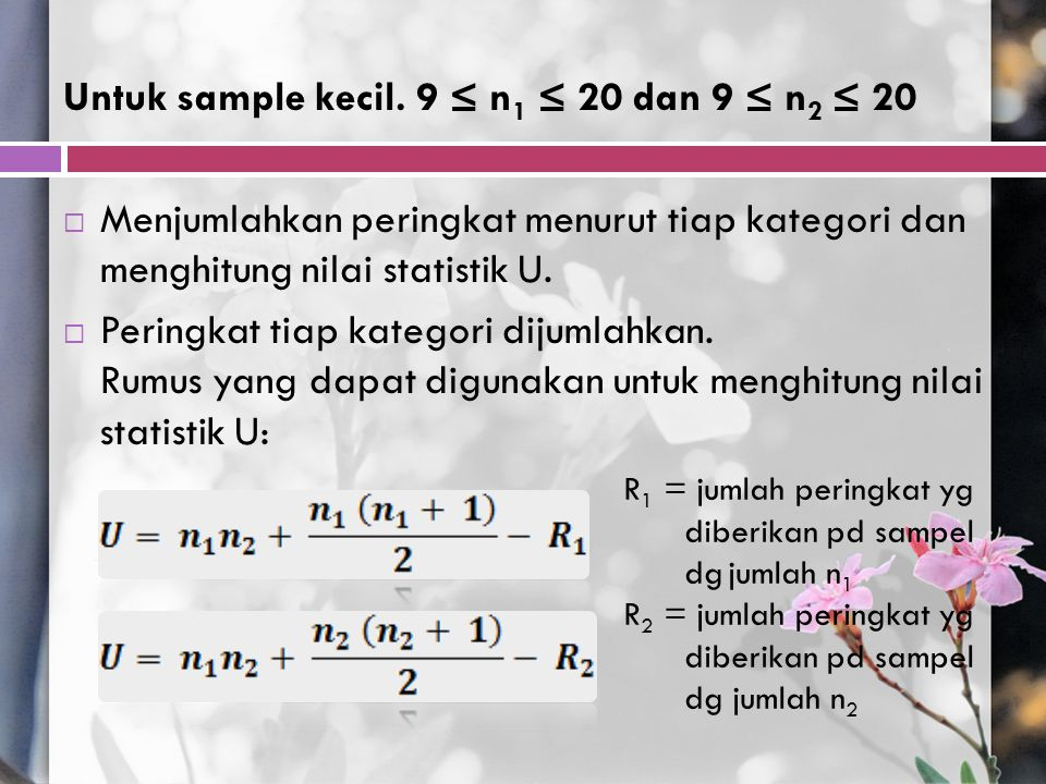 Untuk sample kecil. 9 ≤ n1 ≤ 20 dan 9 ≤ n2 ≤ 20
