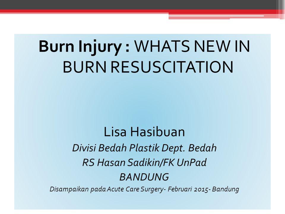 Burn Injury : WHATS NEW IN BURN RESUSCITATION