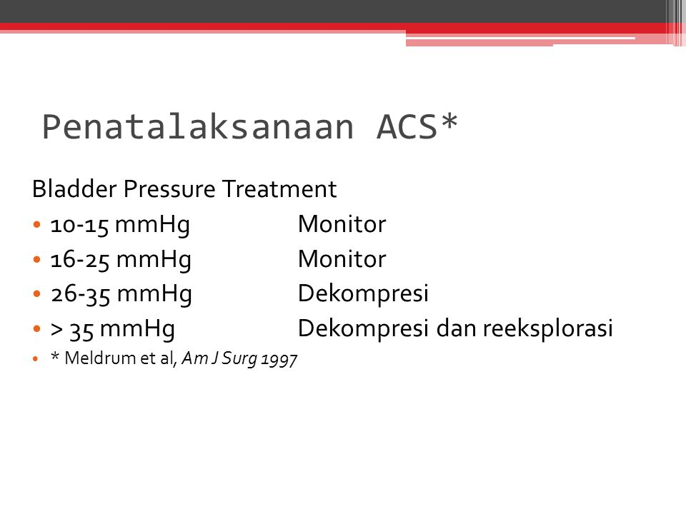 Penatalaksanaan ACS* Bladder Pressure Treatment 10-15 mmHg Monitor