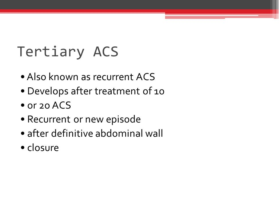 Tertiary ACS • Also known as recurrent ACS