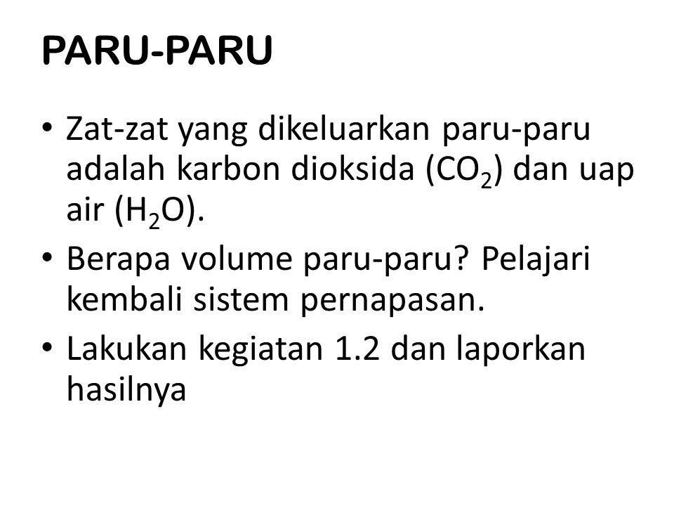 PARU-PARU Zat-zat yang dikeluarkan paru-paru adalah karbon dioksida (CO2) dan uap air (H2O).