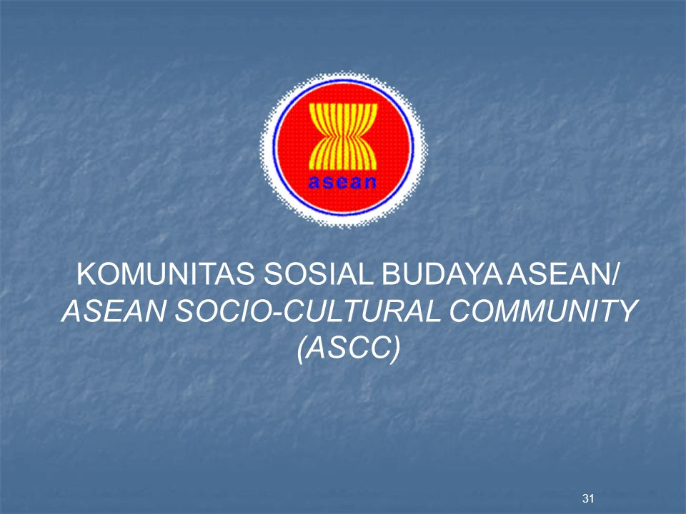KOMUNITAS SOSIAL BUDAYA ASEAN/ ASEAN SOCIO-CULTURAL COMMUNITY (ASCC)