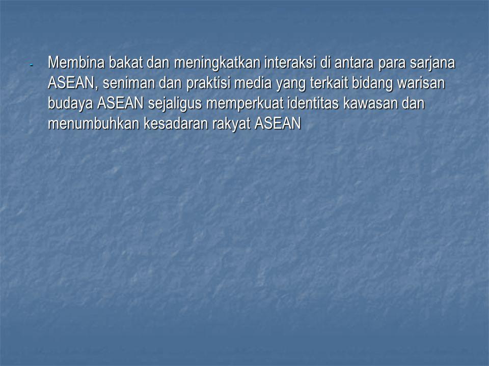 Membina bakat dan meningkatkan interaksi di antara para sarjana ASEAN, seniman dan praktisi media yang terkait bidang warisan budaya ASEAN sejaligus memperkuat identitas kawasan dan menumbuhkan kesadaran rakyat ASEAN