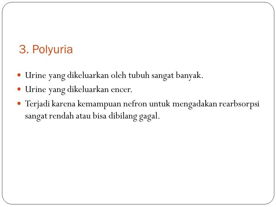 3. Polyuria Urine yang dikeluarkan oleh tubuh sangat banyak.