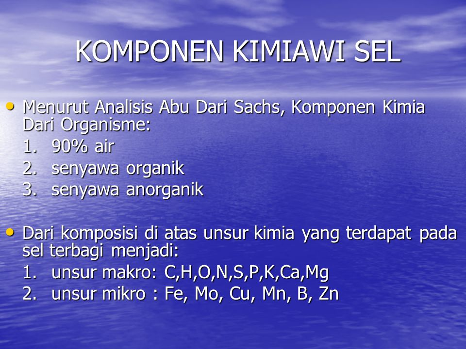 KOMPONEN KIMIAWI SEL Menurut Analisis Abu Dari Sachs, Komponen Kimia Dari Organisme: 1. 90% air. 2. senyawa organik.