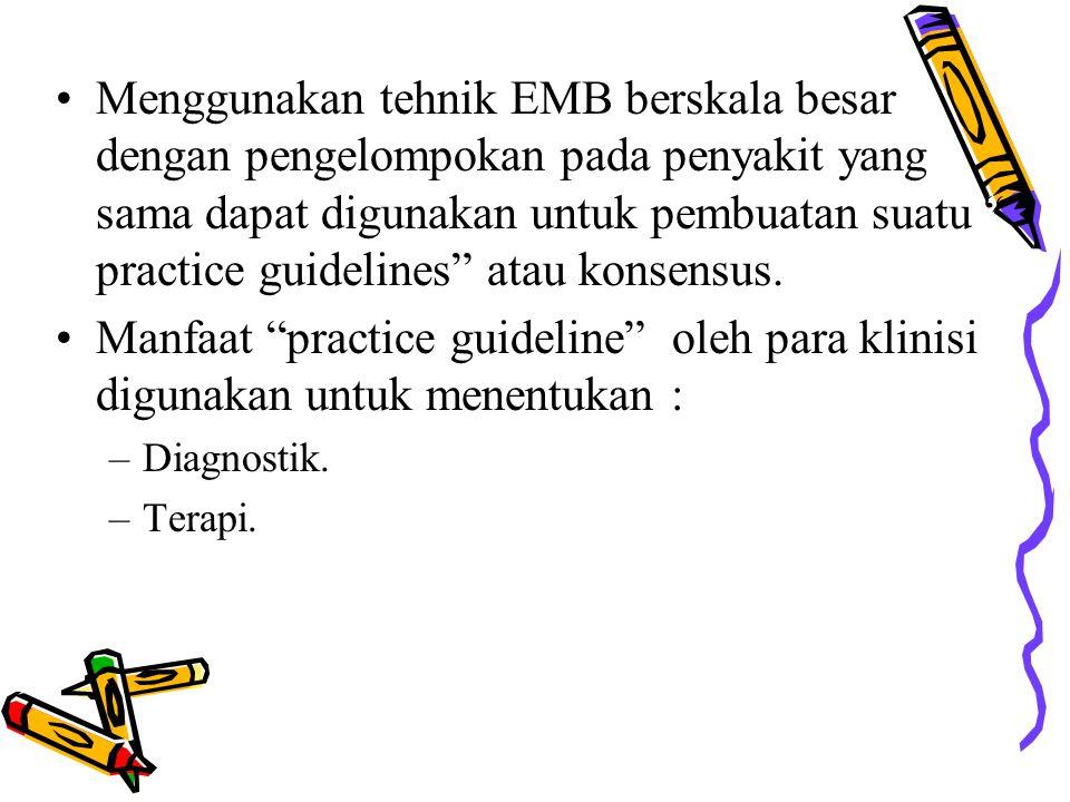 Menggunakan tehnik EMB berskala besar dengan pengelompokan pada penyakit yang sama dapat digunakan untuk pembuatan suatu practice guidelines atau konsensus.