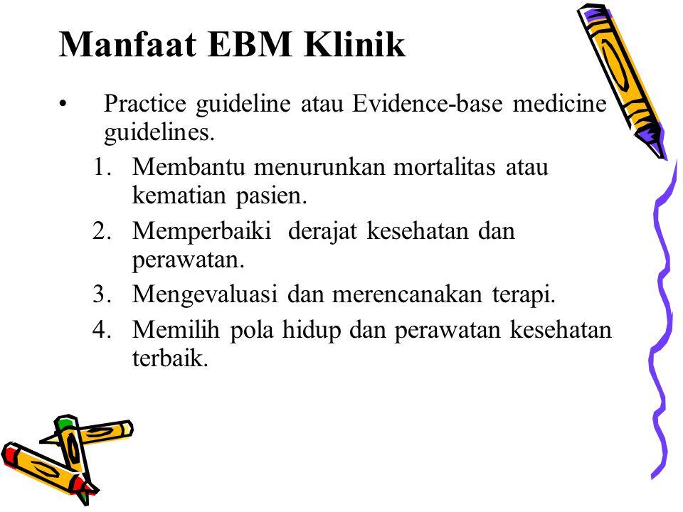 Manfaat EBM Klinik Practice guideline atau Evidence-base medicine guidelines. Membantu menurunkan mortalitas atau kematian pasien.