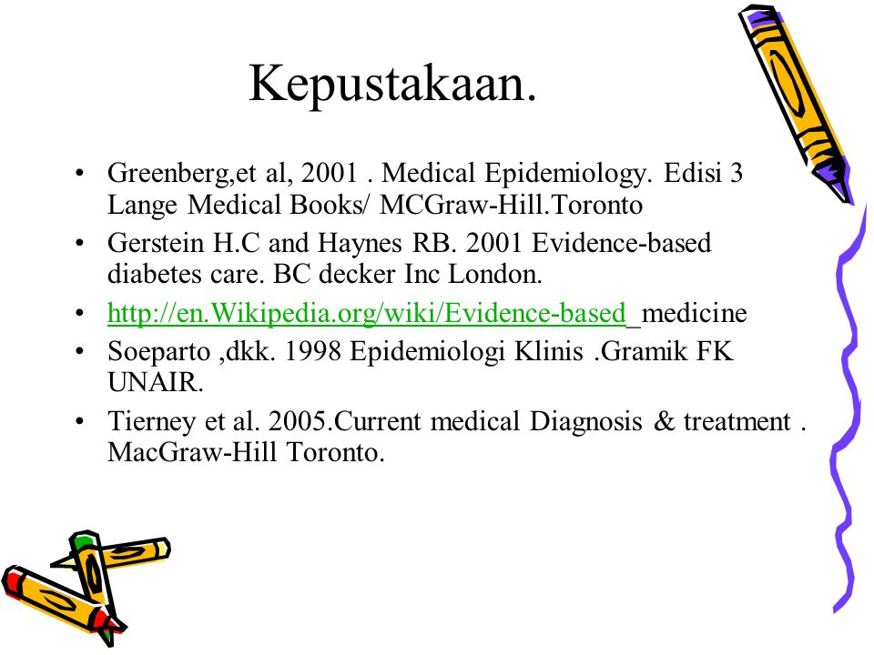 Kepustakaan. Greenberg,et al, 2001 . Medical Epidemiology. Edisi 3 Lange Medical Books/ MCGraw-Hill.Toronto.
