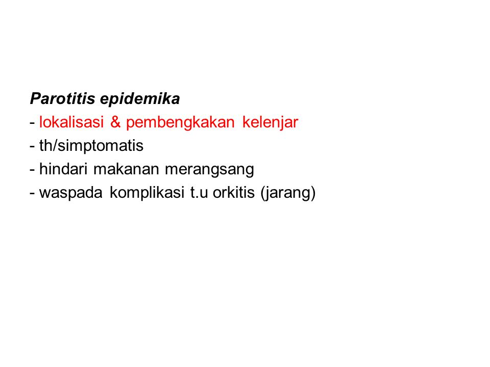 Parotitis epidemika - lokalisasi & pembengkakan kelenjar. - th/simptomatis. - hindari makanan merangsang.
