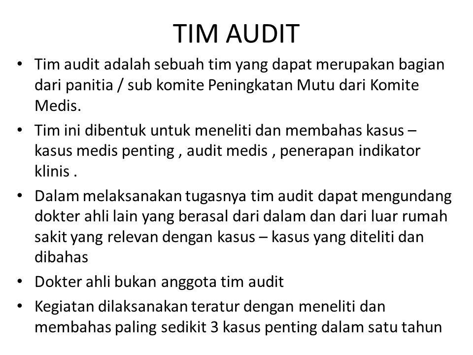 TIM AUDIT Tim audit adalah sebuah tim yang dapat merupakan bagian dari panitia / sub komite Peningkatan Mutu dari Komite Medis.