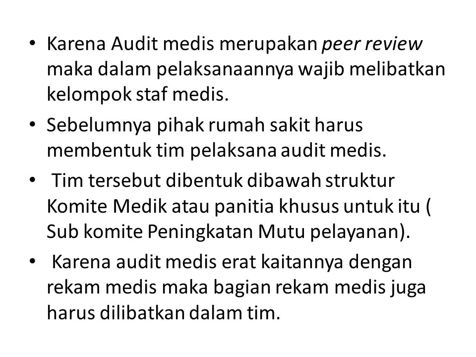 Karena Audit medis merupakan peer review maka dalam pelaksanaannya wajib melibatkan kelompok staf medis.