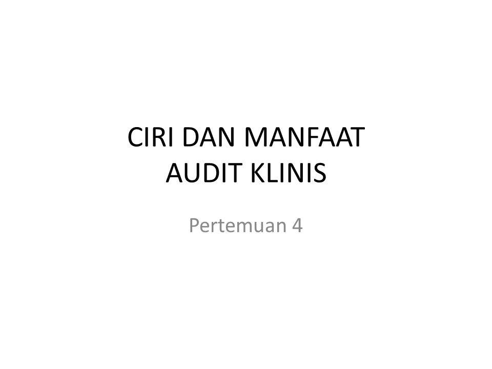 CIRI DAN MANFAAT AUDIT KLINIS