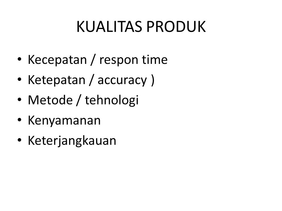 KUALITAS PRODUK Kecepatan / respon time Ketepatan / accuracy )