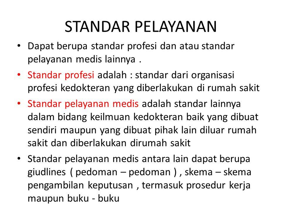 STANDAR PELAYANAN Dapat berupa standar profesi dan atau standar pelayanan medis lainnya .